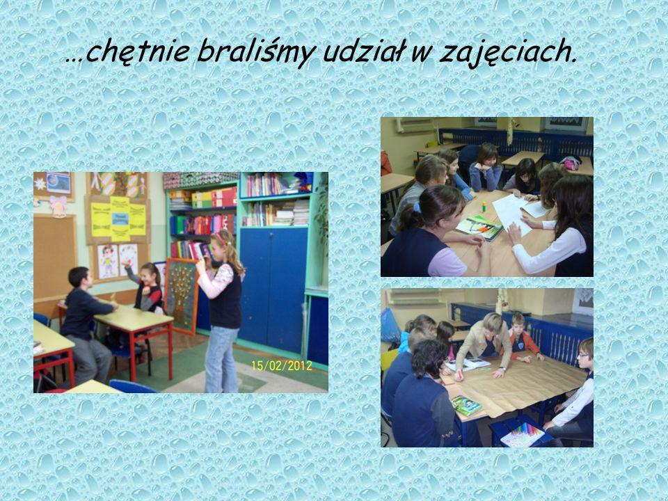 …chętnie braliśmy udział w zajęciach.