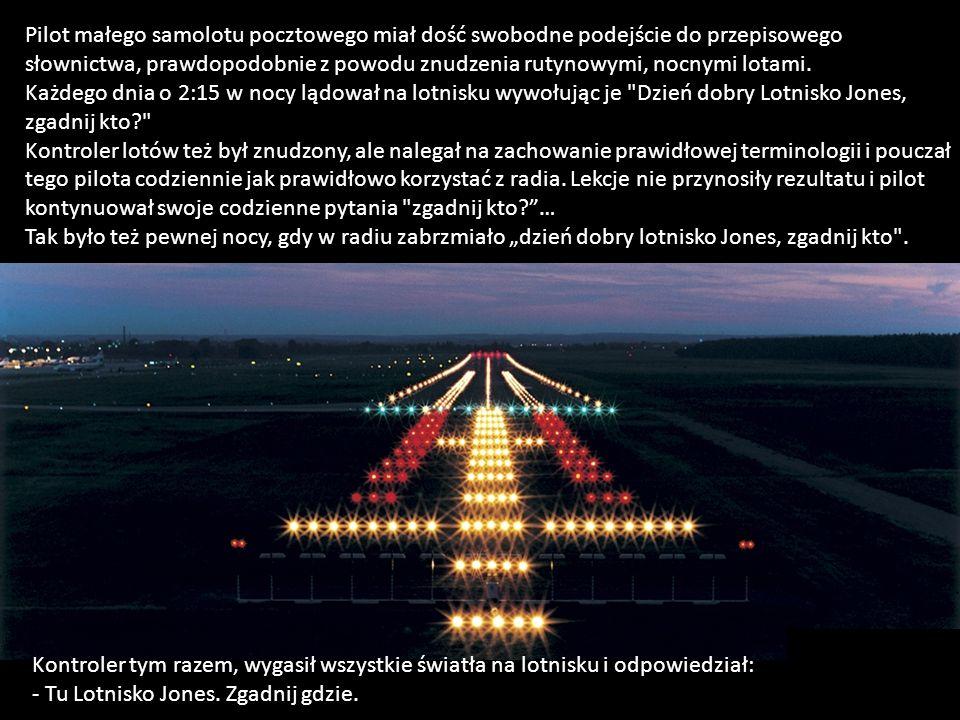 Pilot małego samolotu pocztowego miał dość swobodne podejście do przepisowego słownictwa, prawdopodobnie z powodu znudzenia rutynowymi, nocnymi lotami.