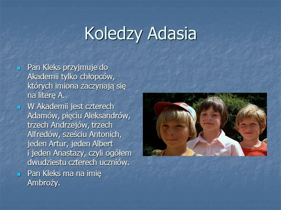 Koledzy Adasia Pan Kleks przyjmuje do Akademii tylko chłopców, których imiona zaczynają się na literę A. Pan Kleks przyjmuje do Akademii tylko chłopcó