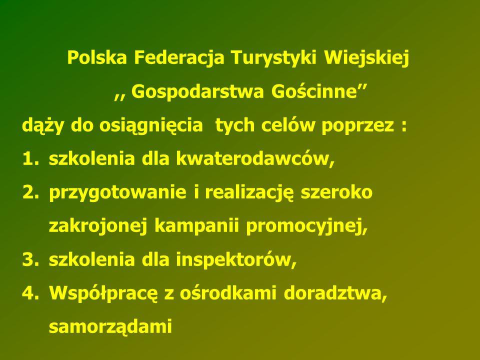 Polska Federacja Turystyki Wiejskiej,, Gospodarstwa Gościnne'' dąży do osiągnięcia tych celów poprzez : 1.szkolenia dla kwaterodawców, 2.przygotowanie