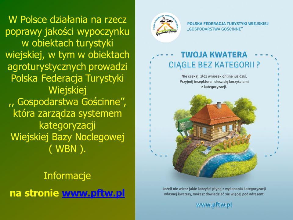 W Polsce działania na rzecz poprawy jakości wypoczynku w obiektach turystyki wiejskiej, w tym w obiektach agroturystycznych prowadzi Polska Federacja
