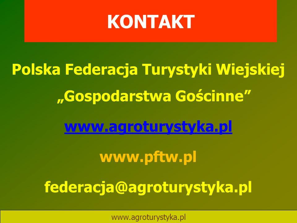 """KONTAKT Polska Federacja Turystyki Wiejskiej """"Gospodarstwa Gościnne"""" www.agroturystyka.pl www.pftw.pl federacja@agroturystyka.pl"""