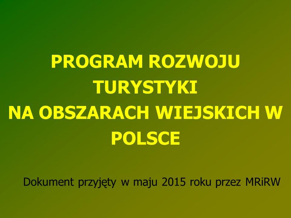 PROGRAM ROZWOJU TURYSTYKI NA OBSZARACH WIEJSKICH W POLSCE Dokument przyjęty w maju 2015 roku przez MRiRW