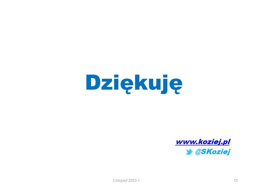 15 Dziękuję www.koziej.pl @SKoziej Listopad 2015 r.