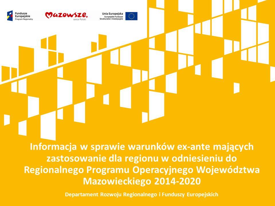 Informacja w sprawie warunków ex-ante mających zastosowanie dla regionu w odniesieniu do Regionalnego Programu Operacyjnego Województwa Mazowieckiego 2014-2020 Departament Rozwoju Regionalnego i Funduszy Europejskich