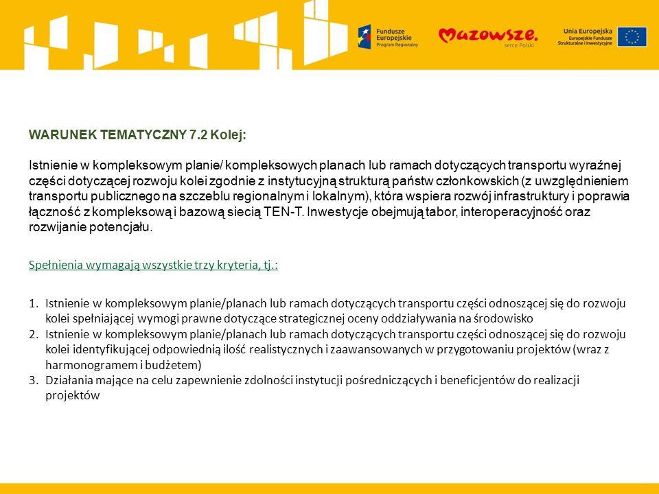 WARUNEK TEMATYCZNY 7.2 Kolej: Istnienie w kompleksowym planie/ kompleksowych planach lub ramach dotyczących transportu wyraźnej części dotyczącej rozwoju kolei zgodnie z instytucyjną strukturą państw członkowskich (z uwzględnieniem transportu publicznego na szczeblu regionalnym i lokalnym), która wspiera rozwój infrastruktury i poprawia łączność z kompleksową i bazową siecią TEN-T.