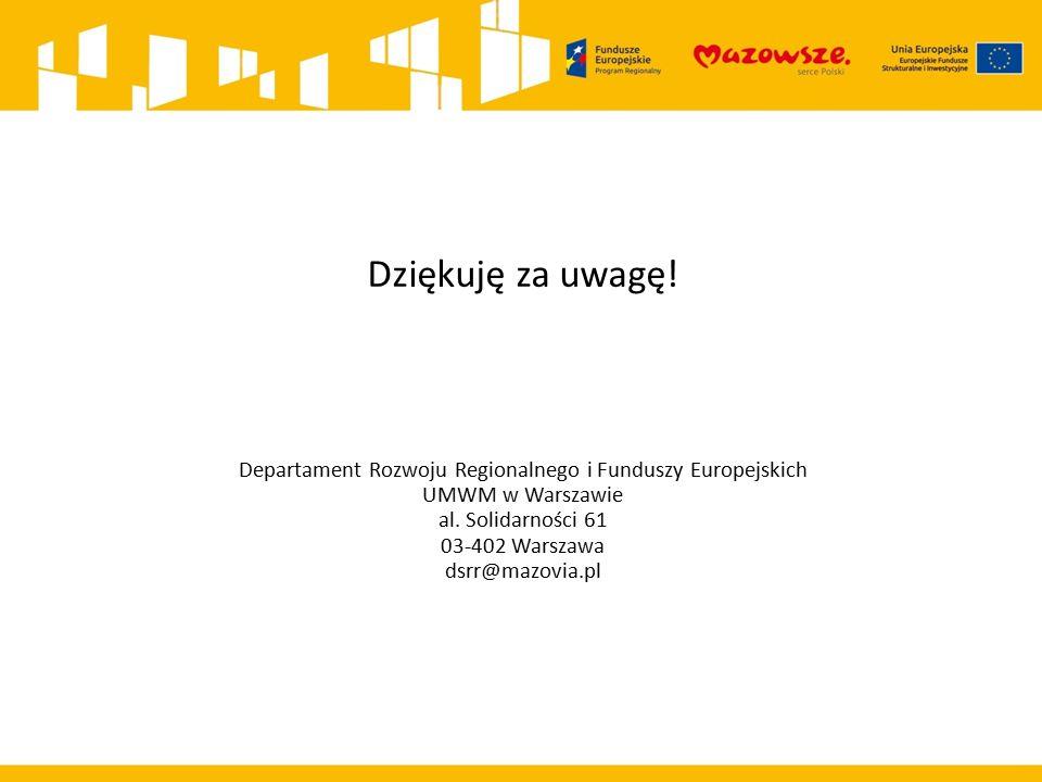 Dziękuję za uwagę. Departament Rozwoju Regionalnego i Funduszy Europejskich UMWM w Warszawie al.