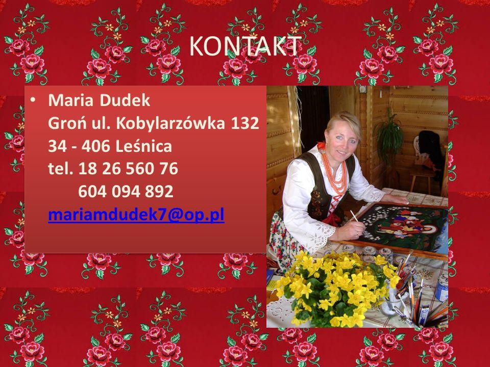 KONTAKT Maria Dudek Groń ul. Kobylarzówka 132 34 - 406 Leśnica tel. 18 26 560 76 604 094 892 mariamdudek7@op.pl mariamdudek7@op.pl Maria Dudek Groń ul