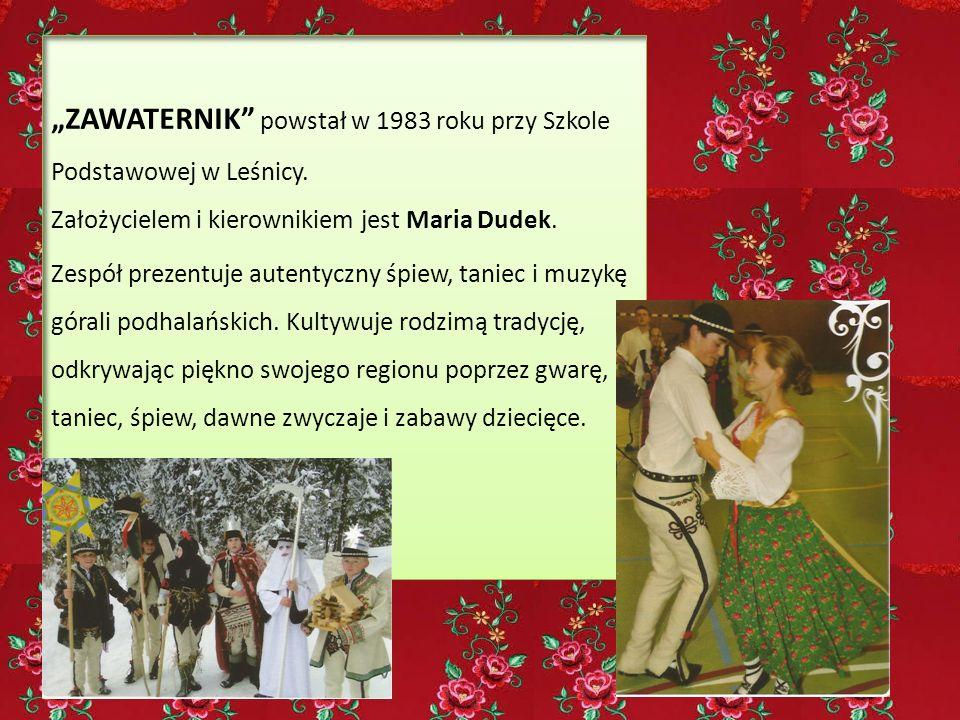 """""""ZAWATERNIK"""" powstał w 1983 roku przy Szkole Podstawowej w Leśnicy. Założycielem i kierownikiem jest Maria Dudek. Zespół prezentuje autentyczny śpiew,"""