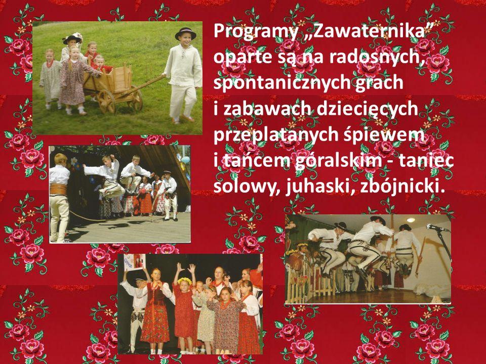 """Programy """"Zawaternika"""" oparte są na radosnych, spontanicznych grach i zabawach dziecięcych przeplatanych śpiewem i tańcem góralskim - taniec solowy, j"""