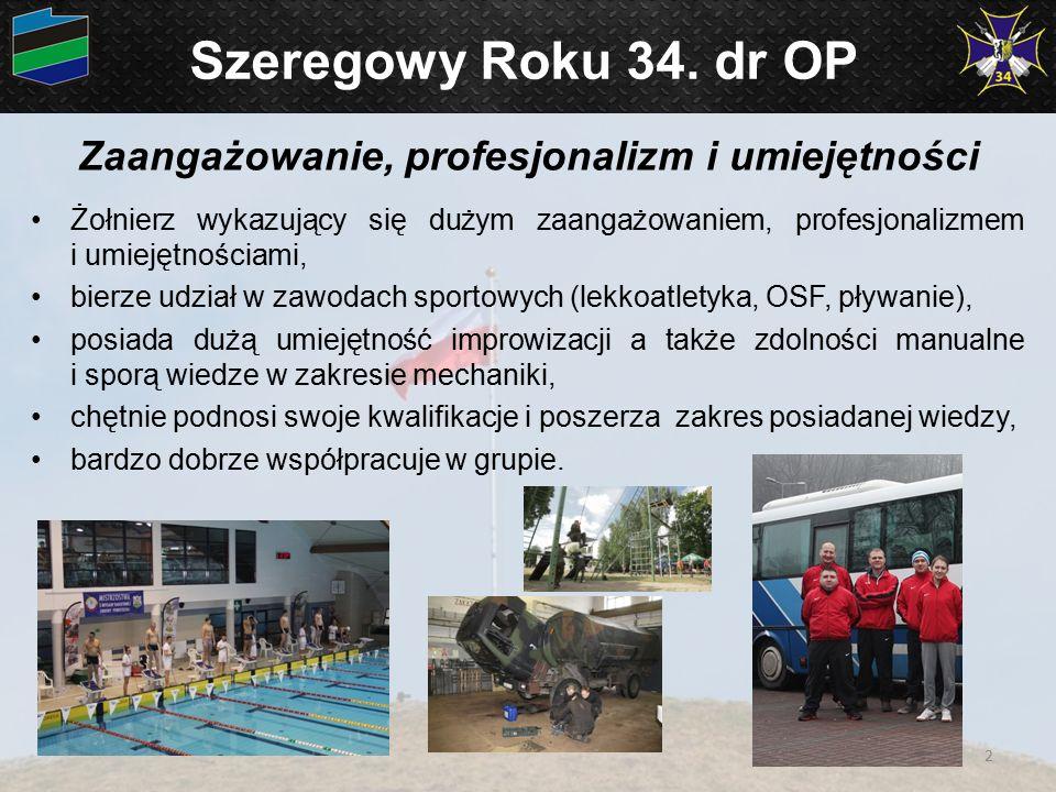 Szeregowy Roku 34. dr OP Zaangażowanie, profesjonalizm i umiejętności Żołnierz wykazujący się dużym zaangażowaniem, profesjonalizmem i umiejętnościami