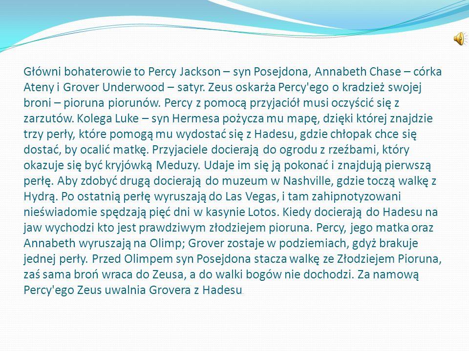 Główni bohaterowie to Percy Jackson – syn Posejdona, Annabeth Chase – córka Ateny i Grover Underwood – satyr.