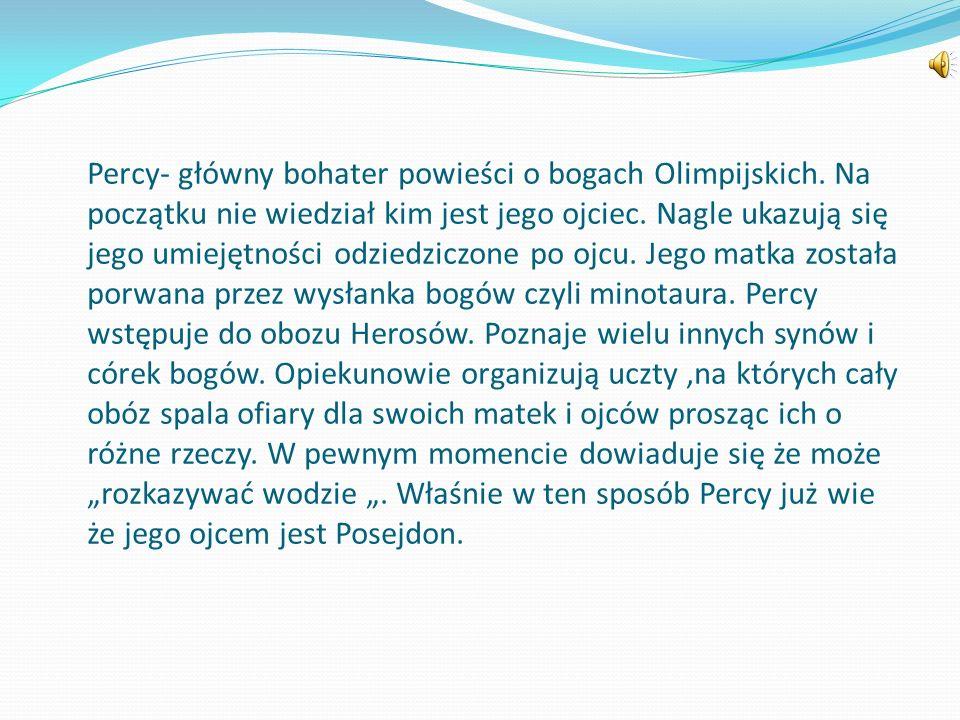 Percy- główny bohater powieści o bogach Olimpijskich.