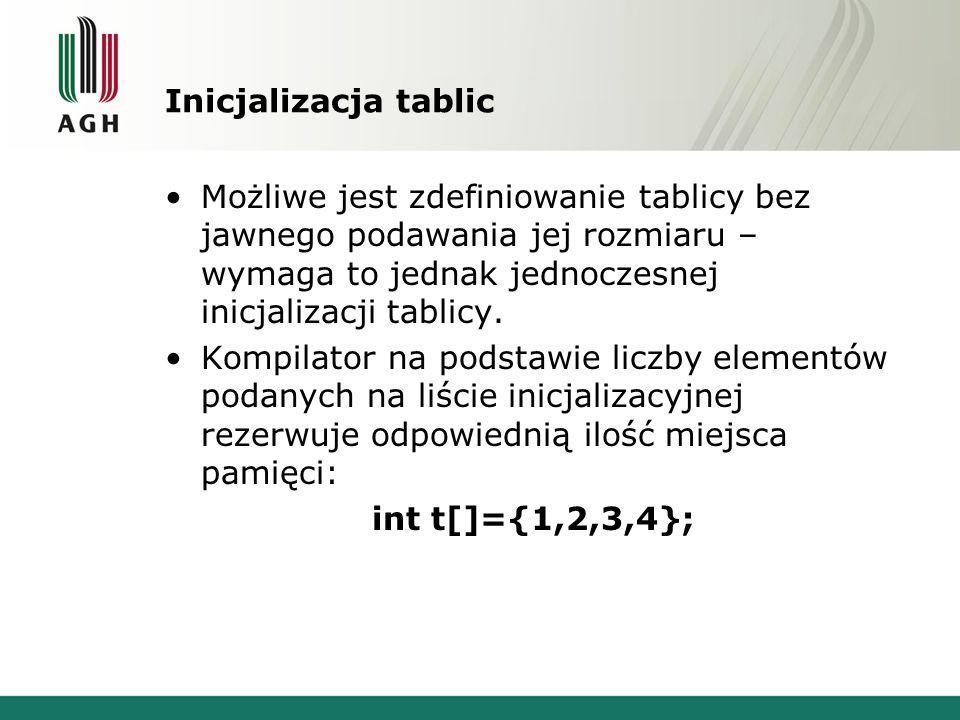 Inicjalizacja tablic Możliwe jest zdefiniowanie tablicy bez jawnego podawania jej rozmiaru – wymaga to jednak jednoczesnej inicjalizacji tablicy.