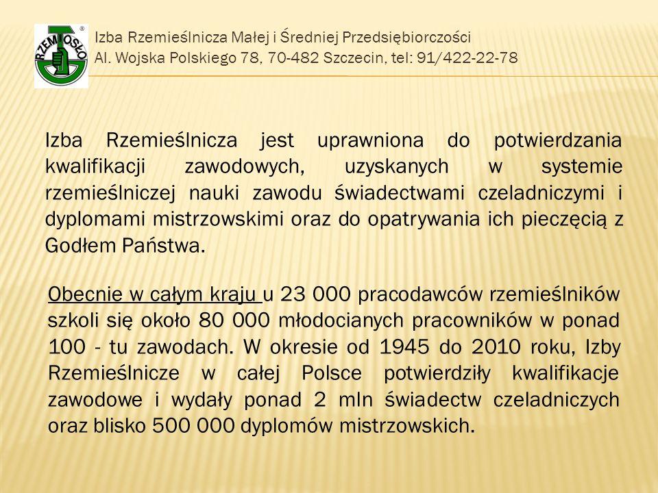 Izba Rzemieślnicza Małej i Średniej Przedsiębiorczości Al. Wojska Polskiego 78, 70-482 Szczecin, tel: 91/422-22-78 Izba Rzemieślnicza jest uprawniona