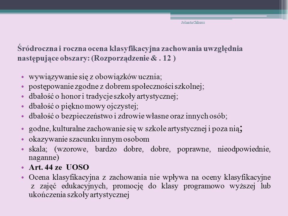 Zajęcia edukacyjne, z których uczeń otrzymuje ocenę w trybie egzaminu promocyjnego ( Rozporządzenie & 14) W szkołach plastycznych nie określono katalogu zajęć z których uczeń otrzymuje ocenę klasyfikacyjną w trybie egzaminu promocyjnego Jolanta Chliszcz