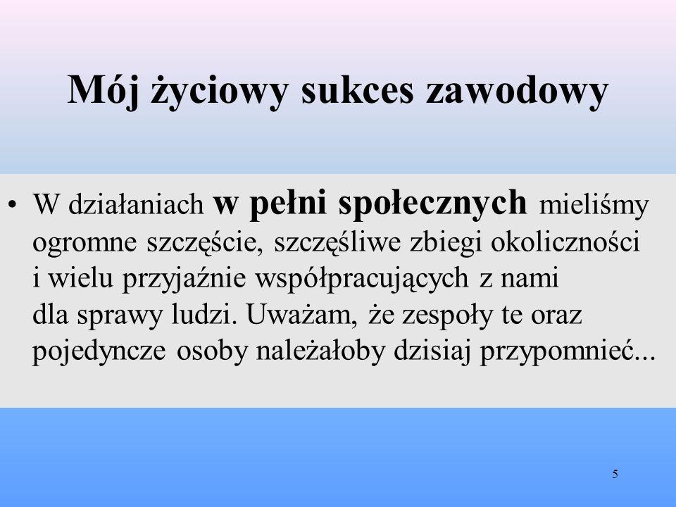 """Mój życiowy sukces zawodowy We współpracy z naukowcami Uniwersytetu Wrocławskiego - współtwórcami obu projektów ustaw """"strażackich obeznani zostaliśmy z istotą zapoczątkowanych w roku 1989 przemian gospodarczych i społeczno-politycznych."""