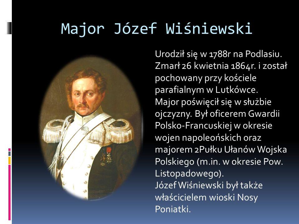 Major Józef Wiśniewski Urodził się w 1788r na Podlasiu. Zmarł 26 kwietnia 1864r. i został pochowany przy kościele parafialnym w Lutkówce. Major poświę
