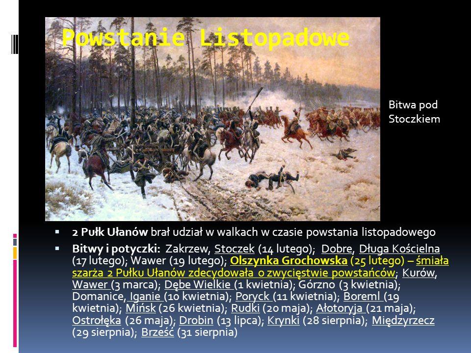  2 Pułk Ułanów brał udział w walkach w czasie powstania listopadowego  Bitwy i potyczki: Zakrzew, Stoczek (14 lutego); Dobre, Długa Kościelna (17 lu