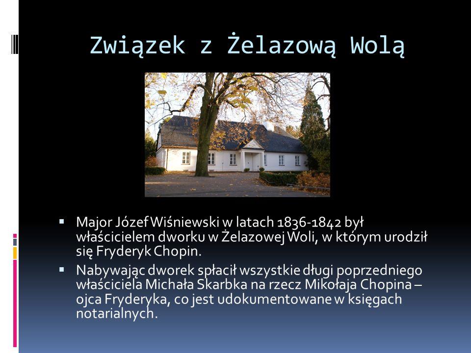  Major Józef Wiśniewski w latach 1836-1842 był właścicielem dworku w Żelazowej Woli, w którym urodził się Fryderyk Chopin.  Nabywając dworek spłacił