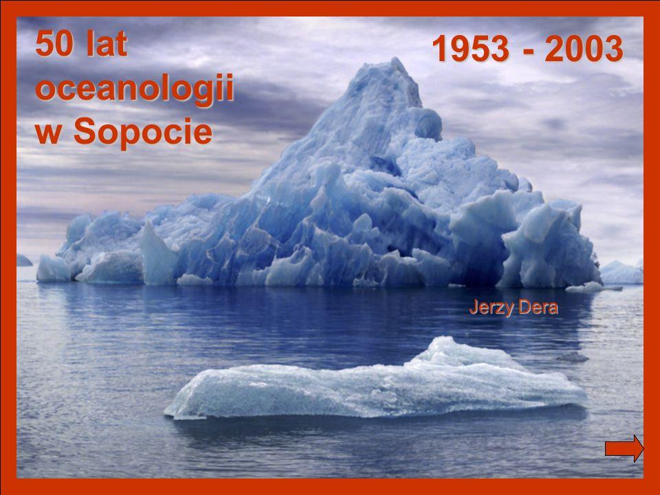 Jerzy Dera, Zarys historii IO PAN 50 lat oceanologii w Sopocie Jerzy Dera 1953 - 2003