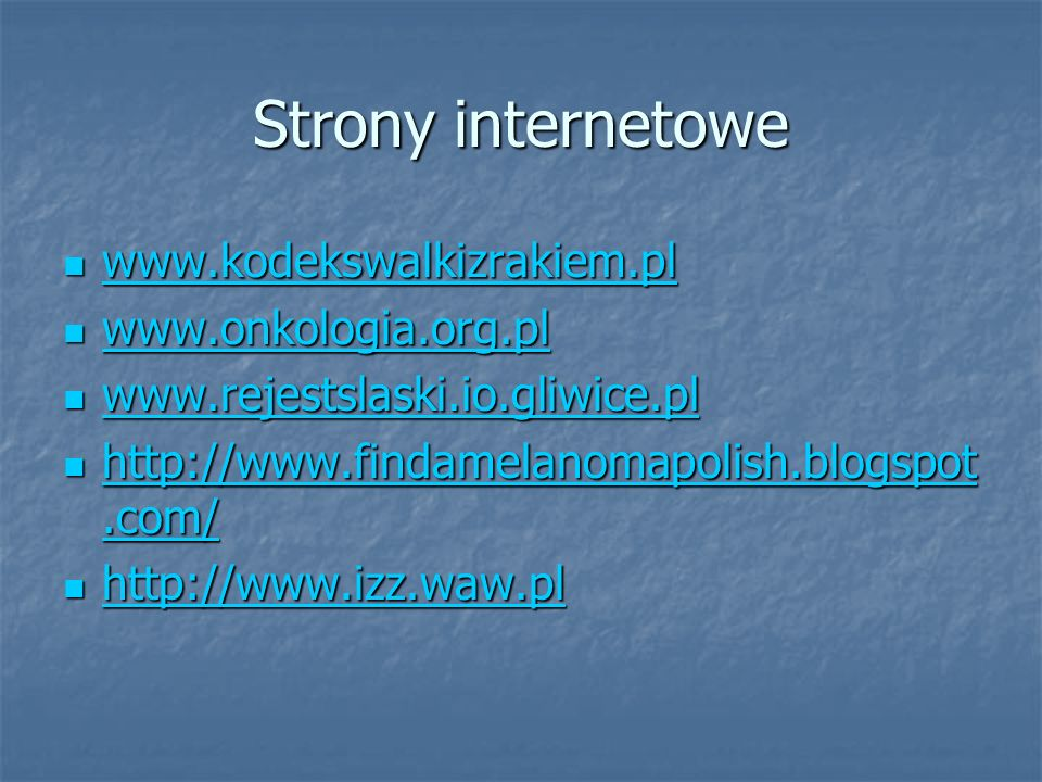 Strony internetowe www.kodekswalkizrakiem.pl www.kodekswalkizrakiem.pl www.kodekswalkizrakiem.pl www.onkologia.org.pl www.onkologia.org.pl www.onkolog