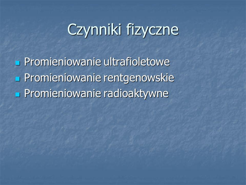 Czynniki fizyczne Promieniowanie ultrafioletowe Promieniowanie ultrafioletowe Promieniowanie rentgenowskie Promieniowanie rentgenowskie Promieniowanie