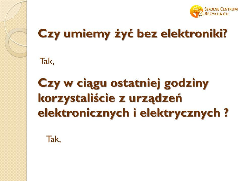 Tak, Czy umiemy żyć bez elektroniki.
