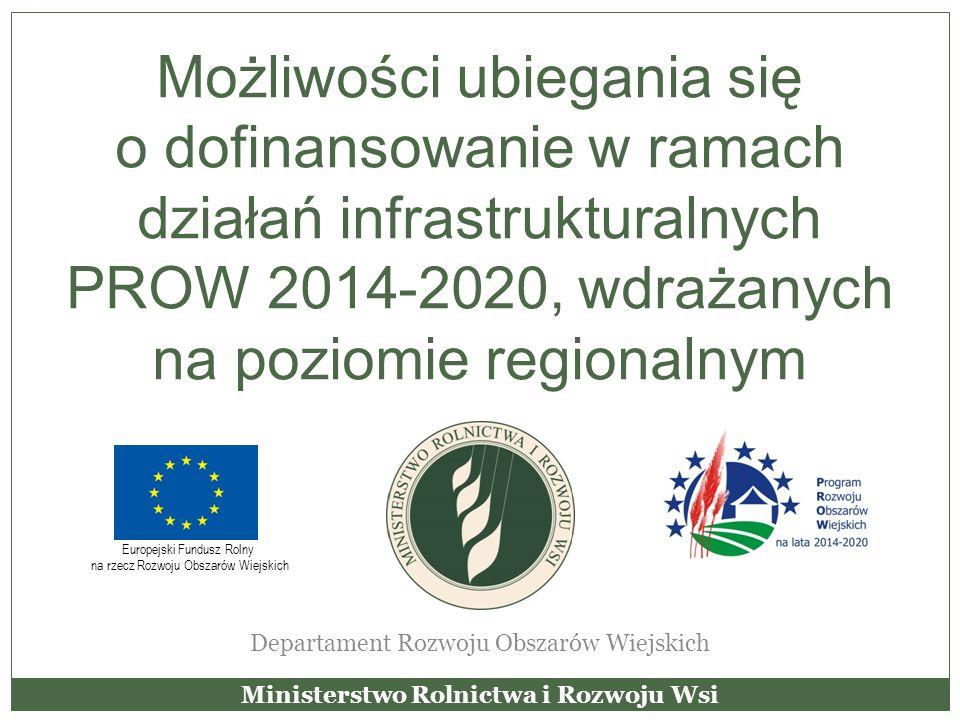 Możliwości ubiegania się o dofinansowanie w ramach działań infrastrukturalnych PROW 2014-2020, wdrażanych na poziomie regionalnym Departament Rozwoju