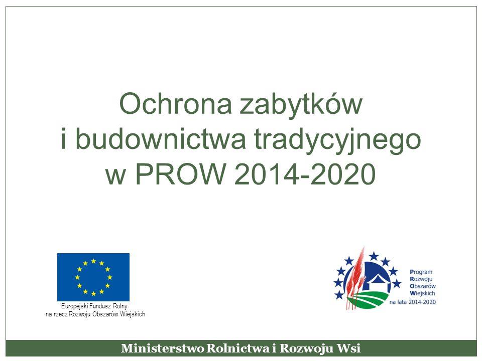 Ochrona zabytków i budownictwa tradycyjnego w PROW 2014-2020 Ministerstwo Rolnictwa i Rozwoju Wsi Europejski Fundusz Rolny na rzecz Rozwoju Obszarów W