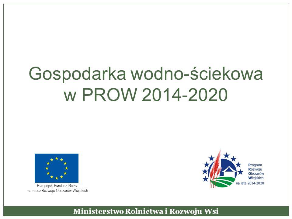 Gospodarka wodno-ściekowa w PROW 2014-2020 Ministerstwo Rolnictwa i Rozwoju Wsi Europejski Fundusz Rolny na rzecz Rozwoju Obszarów Wiejskich