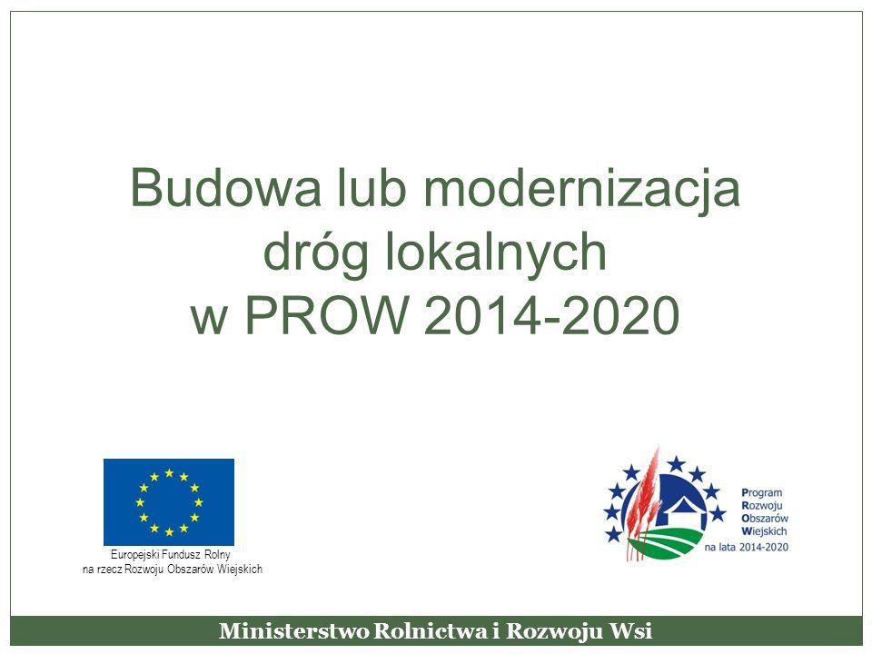Budowa lub modernizacja dróg lokalnych w PROW 2014-2020 Ministerstwo Rolnictwa i Rozwoju Wsi Europejski Fundusz Rolny na rzecz Rozwoju Obszarów Wiejsk