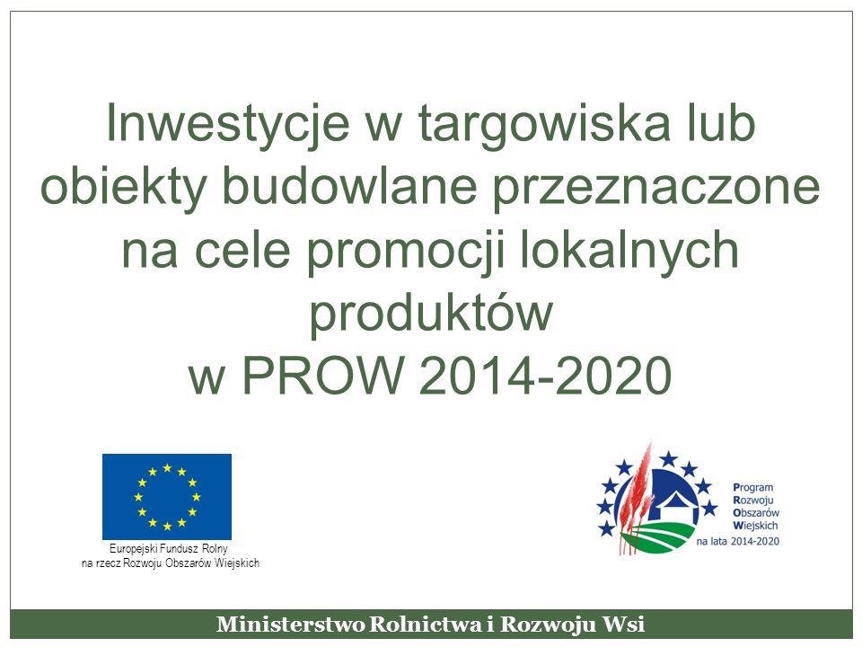 Inwestycje w targowiska lub obiekty budowlane przeznaczone na cele promocji lokalnych produktów w PROW 2014-2020 Ministerstwo Rolnictwa i Rozwoju Wsi