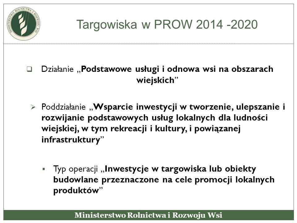 """Targowiska w PROW 2014 -2020  Działanie """"Podstawowe usługi i odnowa wsi na obszarach wiejskich""""  Poddziałanie """"Wsparcie inwestycji w tworzenie, ulep"""