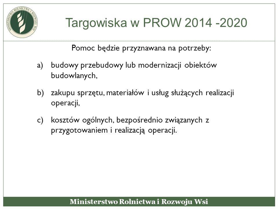Targowiska w PROW 2014 -2020 Pomoc będzie przyznawana na potrzeby: a)budowy przebudowy lub modernizacji obiektów budowlanych, b)zakupu sprzętu, materi