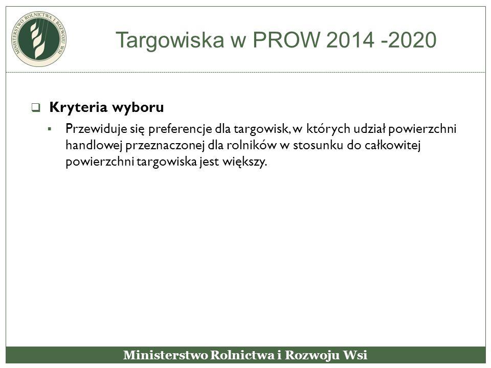 Targowiska w PROW 2014 -2020  Kryteria wyboru  Przewiduje się preferencje dla targowisk, w których udział powierzchni handlowej przeznaczonej dla ro
