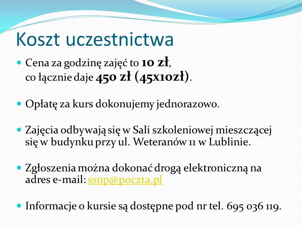 Koszt uczestnictwa Cena za godzinę zajęć to 10 zł, co łącznie daje 450 zł (45x10zł).