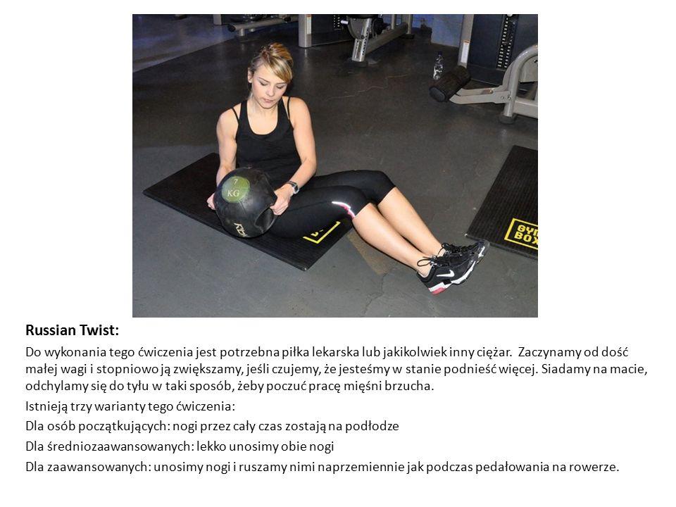 Russian Twist: Do wykonania tego ćwiczenia jest potrzebna piłka lekarska lub jakikolwiek inny ciężar. Zaczynamy od dość małej wagi i stopniowo ją zwię