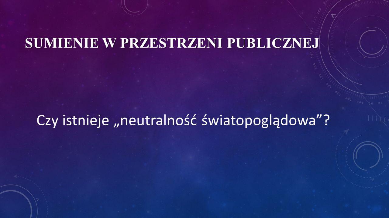 """SUMIENIE W PRZESTRZENI PUBLICZNEJ Co to jest """"neutralność światopoglądowa""""?"""