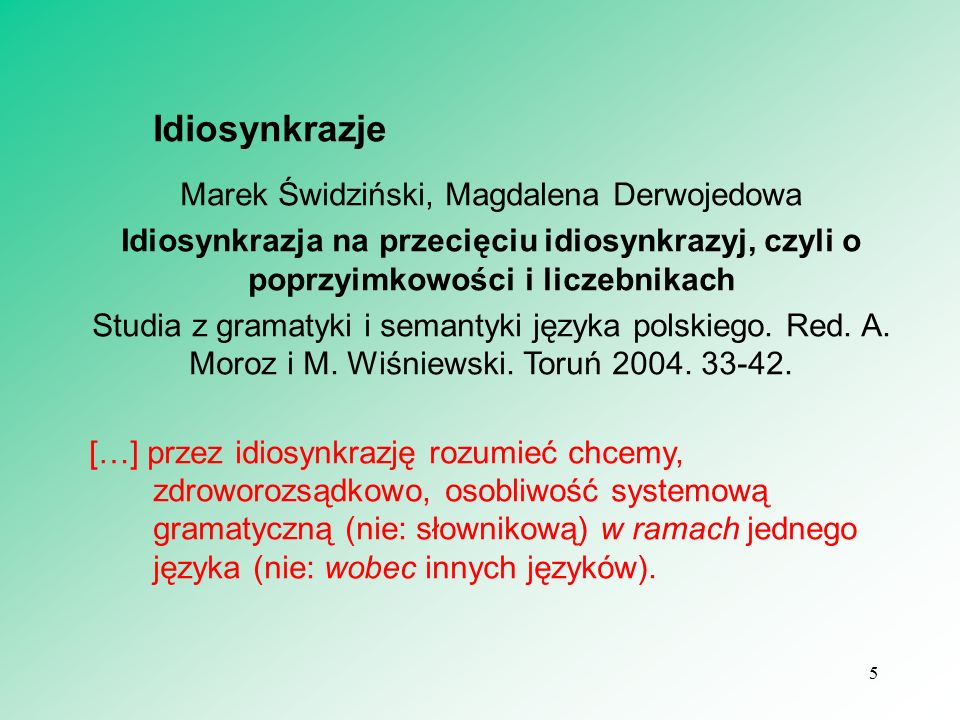 5 Idiosynkrazje Marek Świdziński, Magdalena Derwojedowa Idiosynkrazja na przecięciu idiosynkrazyj, czyli o poprzyimkowości i liczebnikach Studia z gra