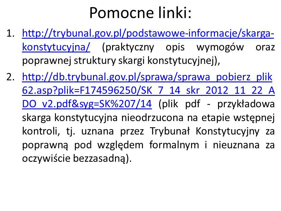 Pomocne linki: 1.http://trybunal.gov.pl/podstawowe-informacje/skarga- konstytucyjna/ (praktyczny opis wymogów oraz poprawnej struktury skargi konstytu