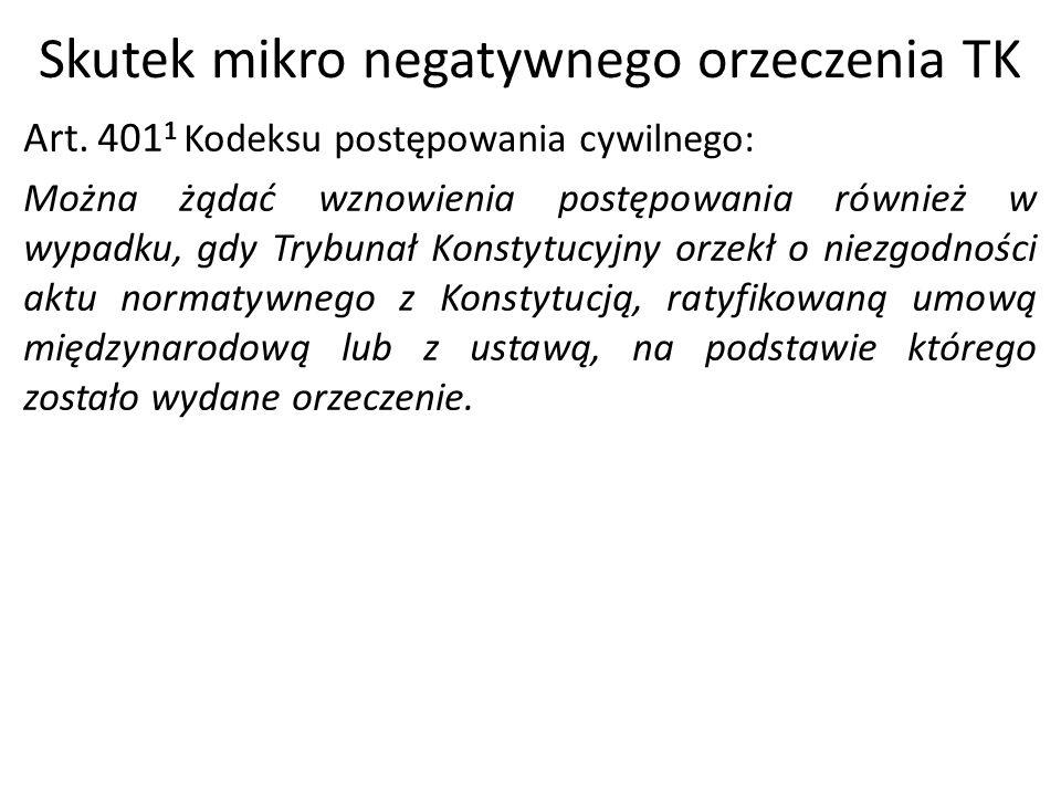 Skutek mikro negatywnego orzeczenia TK Art. 401 1 Kodeksu postępowania cywilnego: Można żądać wznowienia postępowania również w wypadku, gdy Trybunał