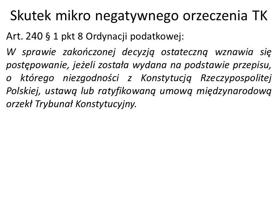 Skutek mikro negatywnego orzeczenia TK Art. 240 § 1 pkt 8 Ordynacji podatkowej: W sprawie zakończonej decyzją ostateczną wznawia się postępowanie, jeż