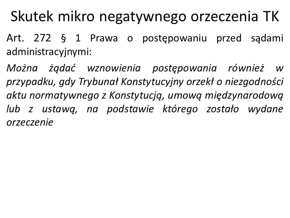 Skutek mikro negatywnego orzeczenia TK Art. 272 § 1 Prawa o postępowaniu przed sądami administracyjnymi: Można żądać wznowienia postępowania również w