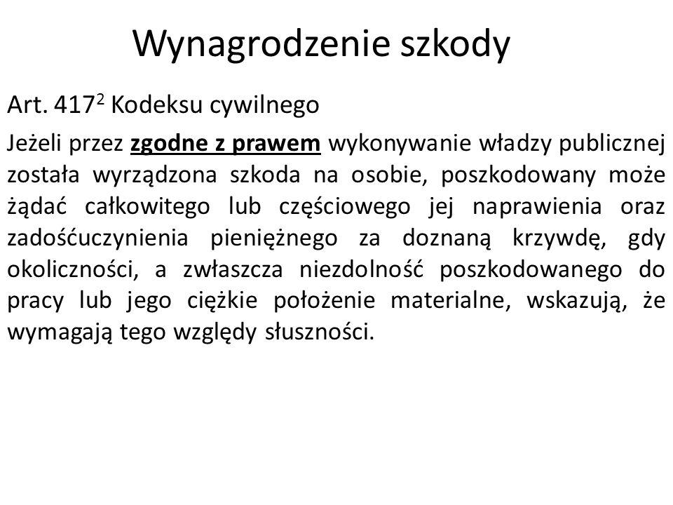 Wynagrodzenie szkody Art. 417 2 Kodeksu cywilnego Jeżeli przez zgodne z prawem wykonywanie władzy publicznej została wyrządzona szkoda na osobie, posz