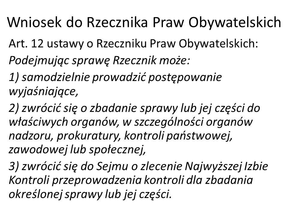 Wniosek do Rzecznika Praw Obywatelskich Art. 12 ustawy o Rzeczniku Praw Obywatelskich: Podejmując sprawę Rzecznik może: 1) samodzielnie prowadzić post