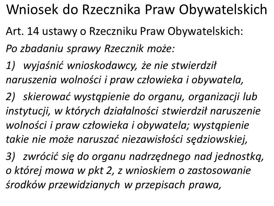 Wniosek do Rzecznika Praw Obywatelskich Art. 14 ustawy o Rzeczniku Praw Obywatelskich: Po zbadaniu sprawy Rzecznik może: 1) wyjaśnić wnioskodawcy, że