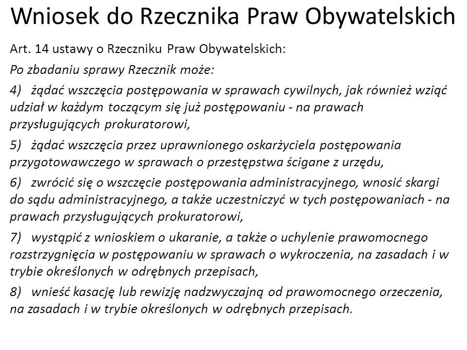 Wniosek do Rzecznika Praw Obywatelskich Art. 14 ustawy o Rzeczniku Praw Obywatelskich: Po zbadaniu sprawy Rzecznik może: 4) żądać wszczęcia postępowan
