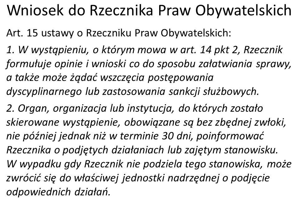 Wniosek do Rzecznika Praw Obywatelskich Art. 15 ustawy o Rzeczniku Praw Obywatelskich: 1. W wystąpieniu, o którym mowa w art. 14 pkt 2, Rzecznik formu