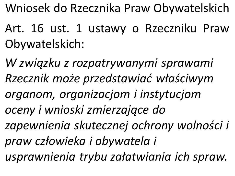 Wniosek do Rzecznika Praw Obywatelskich Art. 16 ust. 1 ustawy o Rzeczniku Praw Obywatelskich: W związku z rozpatrywanymi sprawami Rzecznik może przeds